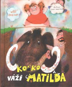 Jiří Holub: Koľko váži Matilda, Perfekt 2013